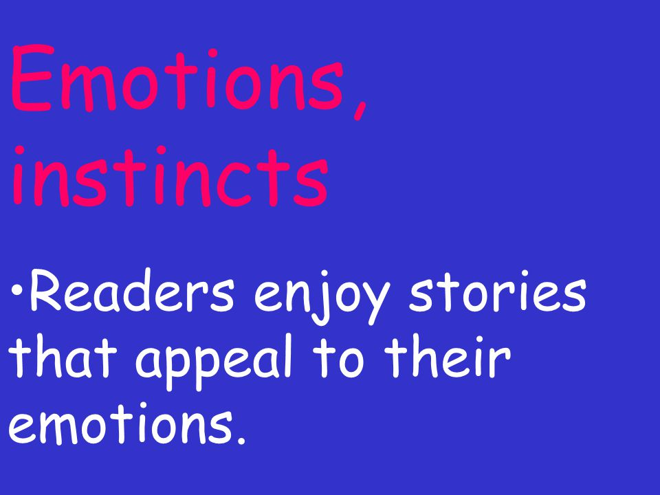 Emotions, instincts Readers enjoy stories that appeal to their emotions.