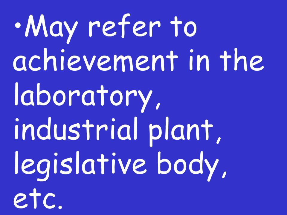 May refer to achievement in the laboratory, industrial plant, legislative body, etc.