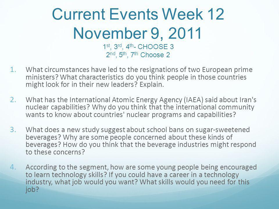 Current Events Week 12 November 9, 2011 1 st, 3 rd, 4 th - CHOOSE 3 2 nd, 5 th, 7 th Choose 2 1.