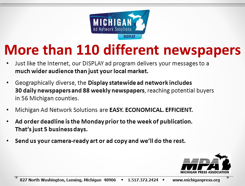 827 North Washington, Lansing, Michigan 48906 1.517.372.2424 www.michiganpress.org More than 110 different newspapers Just like the Internet, our DISP