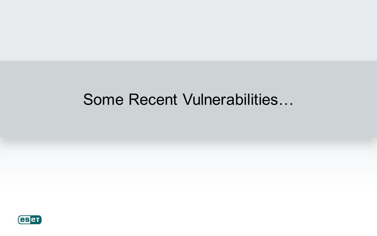Some Recent Vulnerabilities…