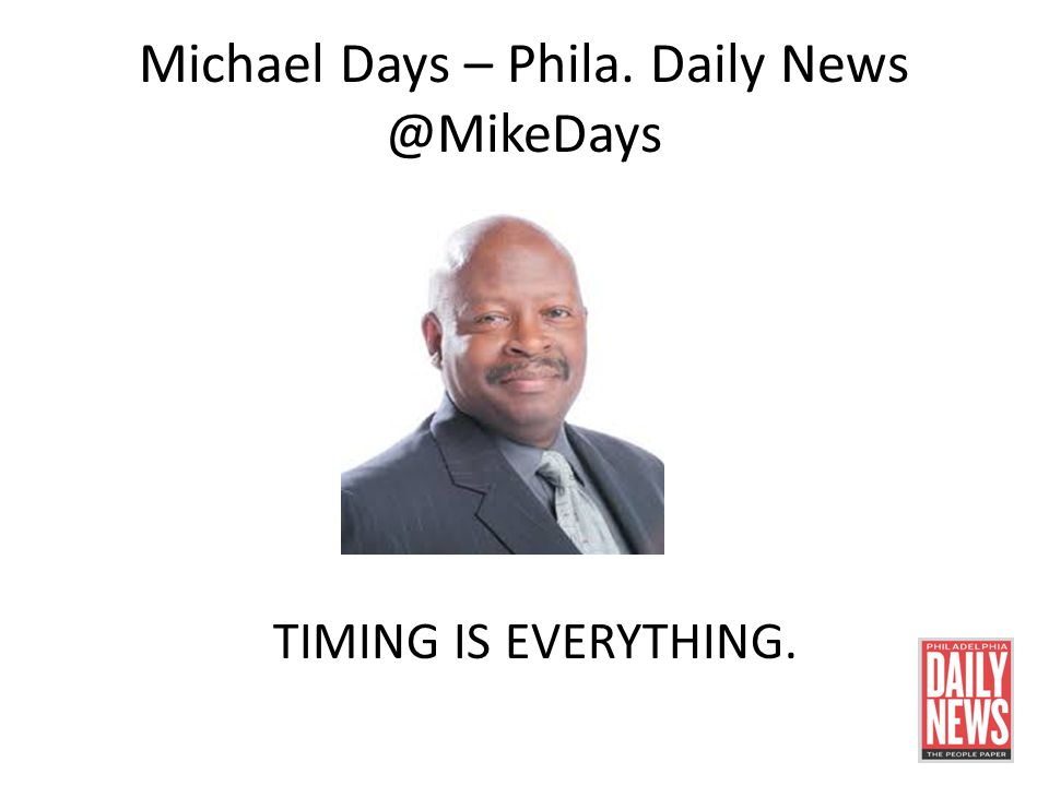 Michael Days – Phila. Daily News @MikeDays TIMING IS EVERYTHING.