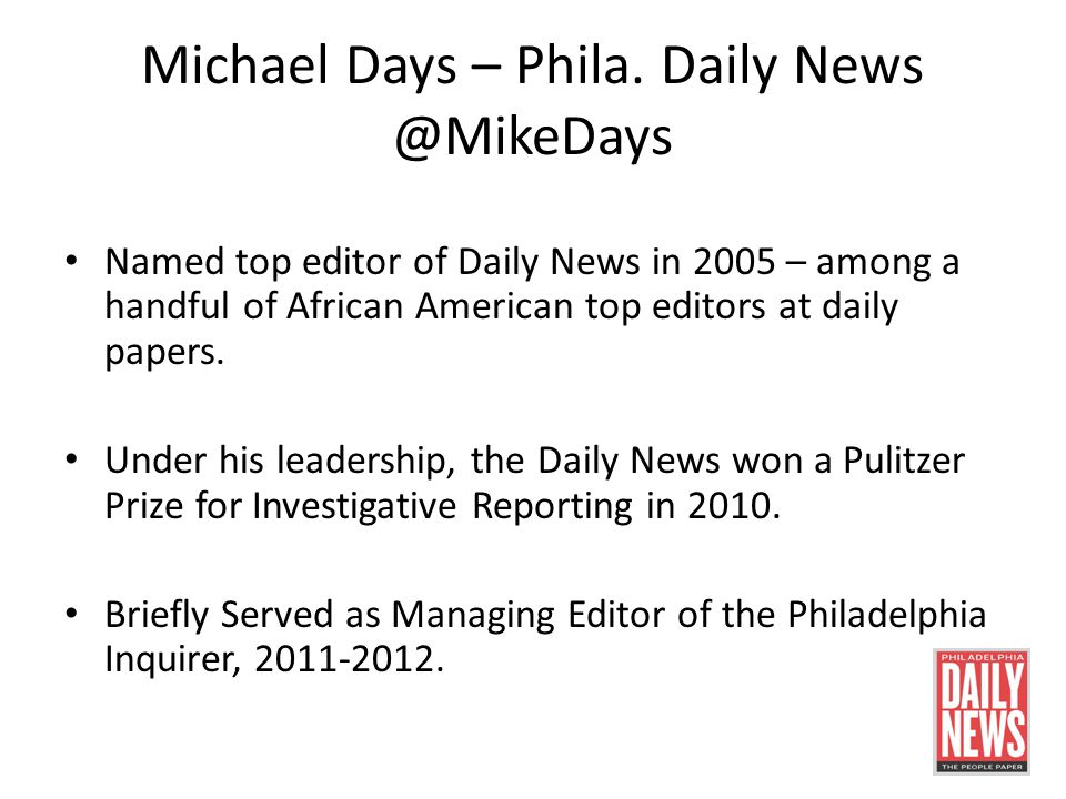 Michael Days – Phila. Daily News @MikeDays Named top editor of Daily News in 2005 – among a handful of African American top editors at daily papers. U