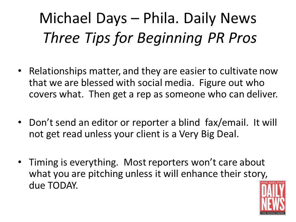 Michael Days – Phila. Daily News Three Tips for Beginning PR Pros Relationships matter, and they are easier to cultivate now that we are blessed with