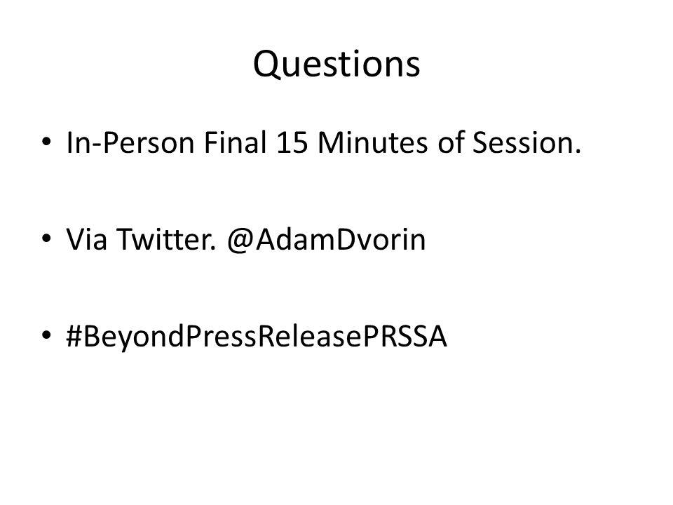 Questions In-Person Final 15 Minutes of Session. Via Twitter. @AdamDvorin #BeyondPressReleasePRSSA
