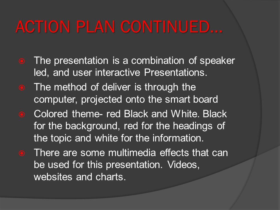 ACTION PLAN CONTINUED… The presentation is a combination of speaker led, and user interactive Presentations.
