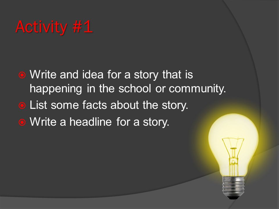 Activity #1 Write and idea for a story that is happening in the school or community.