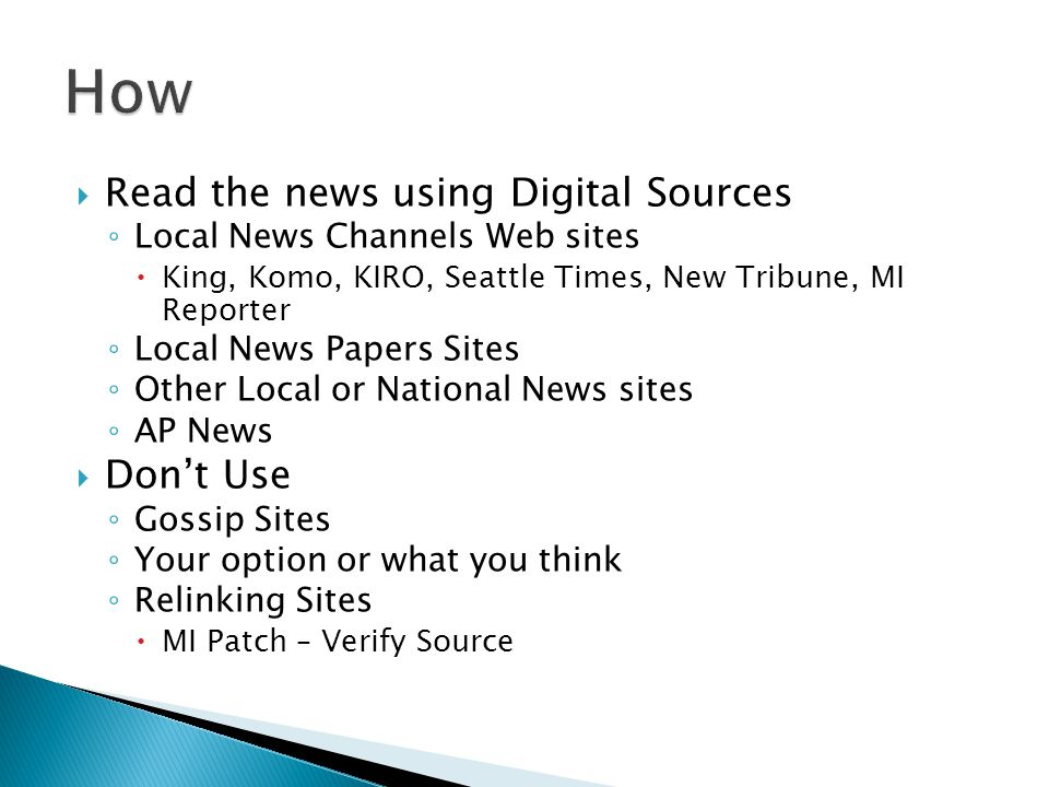 Read the news using Digital Sources Local News Channels Web sites King, Komo, KIRO, Seattle Times, New Tribune, MI Reporter Local News Papers Sites Other Local or National News sites AP News Dont Use Gossip Sites Your option or what you think Relinking Sites MI Patch – Verify Source