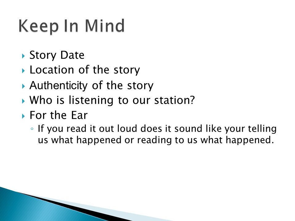 Story Date Location of the story Authenticity of the story Who is listening to our station? For the Ear If you read it out loud does it sound like you
