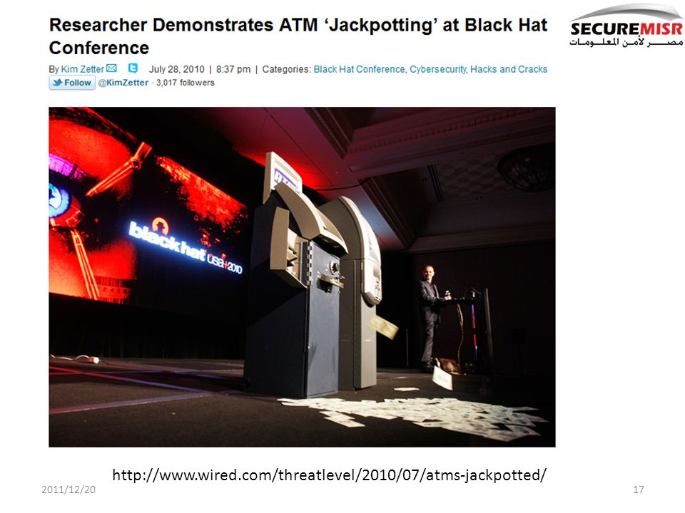 2011/12/2017 http://www.wired.com/threatlevel/2010/07/atms-jackpotted/