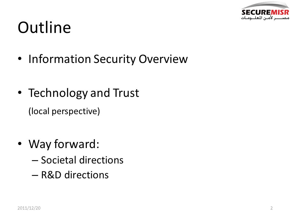 Outline Information Security Overview Technology and Trust (local perspective) Way forward: – Societal directions – R&D directions 2011/12/202