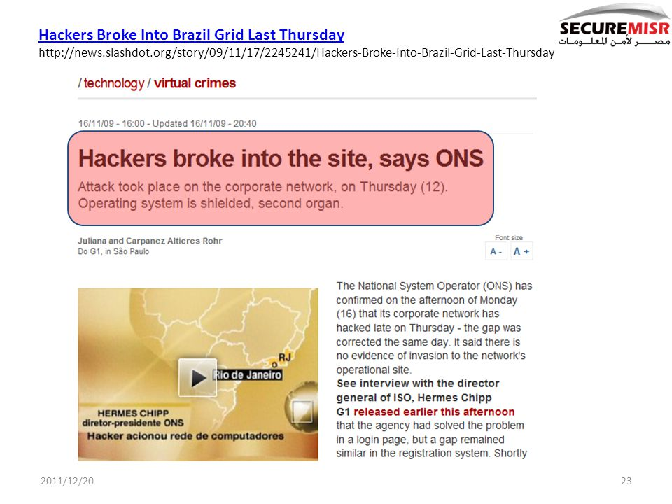 2011/12/2023 Hackers Broke Into Brazil Grid Last Thursday http://news.slashdot.org/story/09/11/17/2245241/Hackers-Broke-Into-Brazil-Grid-Last-Thursday