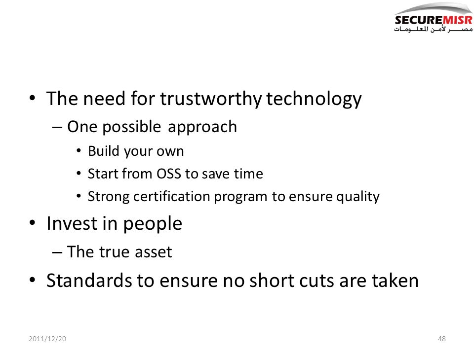 The need for trustworthy technology – One possible approach Build your own Start from OSS to save time Strong certification program to ensure quality