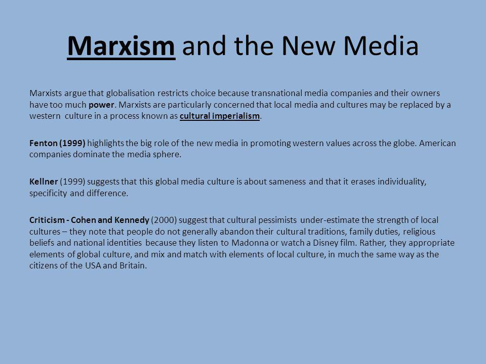 Marxism and the New Media Marxists argue that globalisation restricts choice because transnational media companies and their owners have too much powe
