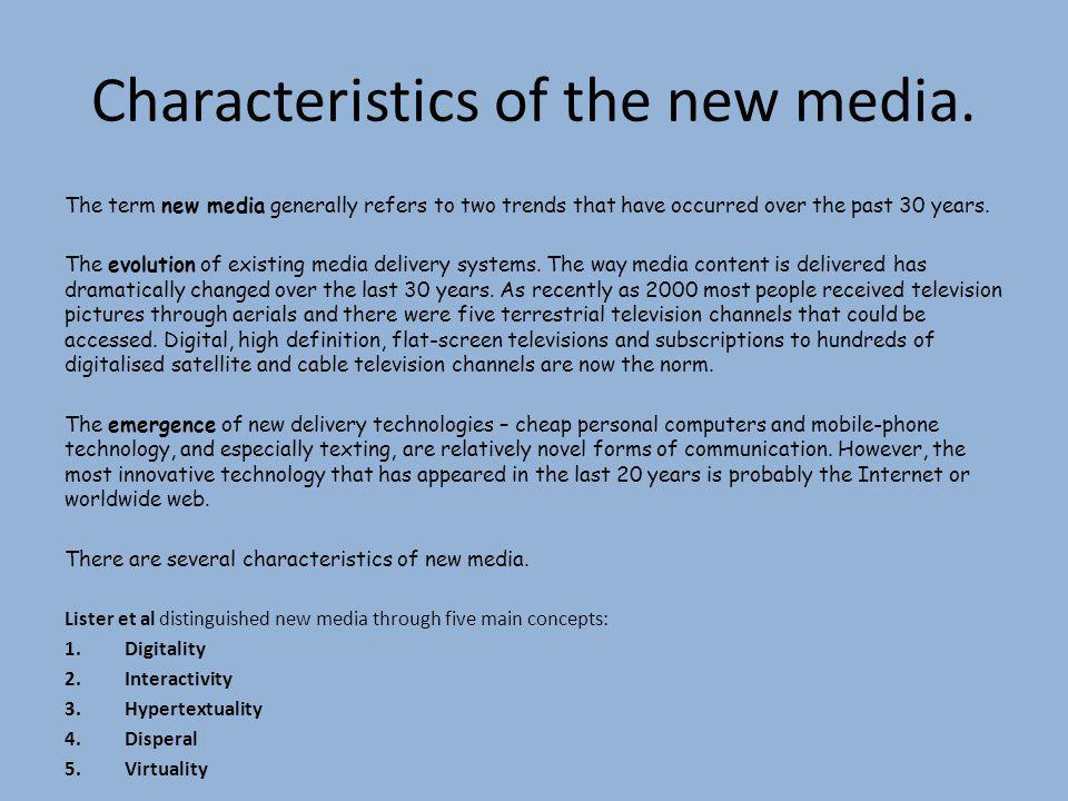 Characteristics of the new media. The term new media generally refers to two trends that have occurred over the past 30 years. The evolution of existi