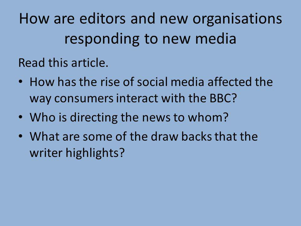 How are editors and new organisations responding to new media Read this article. How has the rise of social media affected the way consumers interact