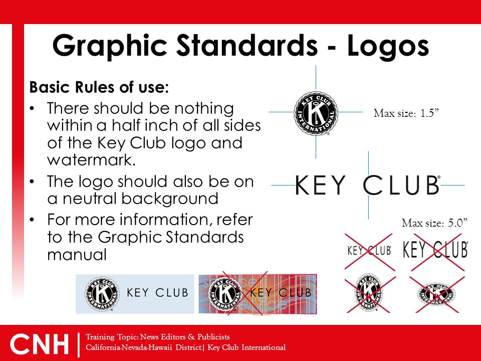 Training Topic: News Editors & Publicists California-Nevada-Hawaii District| Key Club International CNH | Basic Rules of use: There should be nothing within a half inch of all sides of the Key Club logo and watermark.