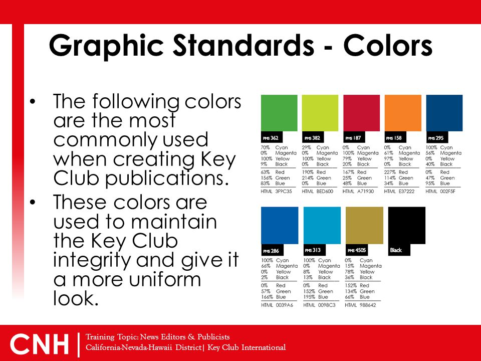 Training Topic: News Editors & Publicists California-Nevada-Hawaii District| Key Club International CNH | Graphic Standards - Colors The following col