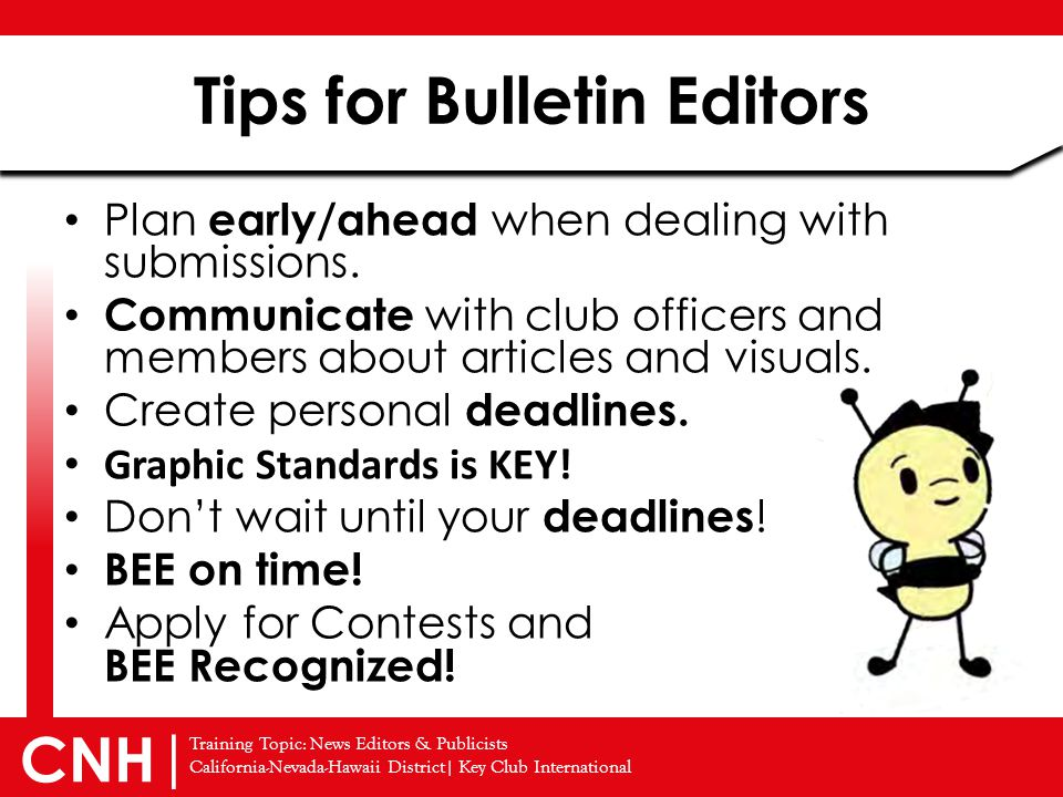 Training Topic: News Editors & Publicists California-Nevada-Hawaii District| Key Club International CNH | Tips for Bulletin Editors Plan early/ahead w