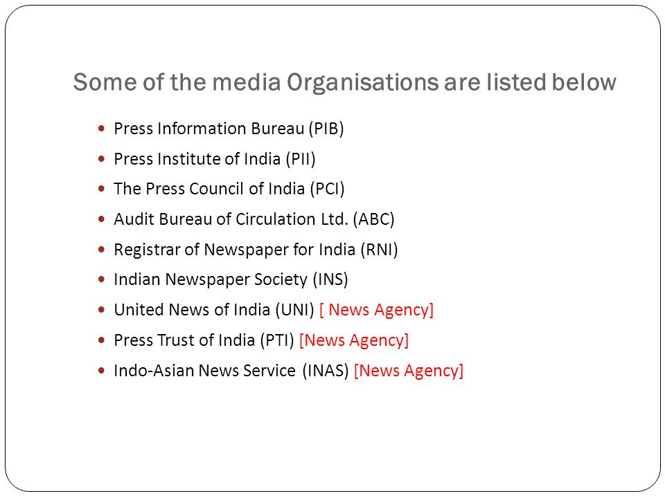 Some of the media Organisations are listed below Press Information Bureau (PIB) Press Institute of India (PII) The Press Council of India (PCI) Audit
