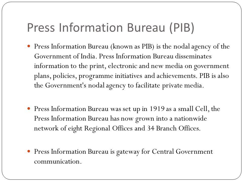 Press Information Bureau (PIB) Press Information Bureau (known as PIB) is the nodal agency of the Government of India. Press Information Bureau dissem