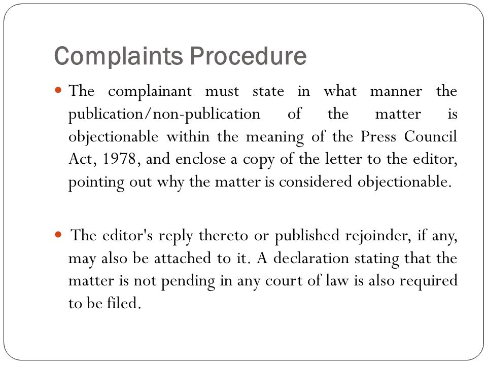 Complaints Procedure The complainant must state in what manner the publication/non-publication of the matter is objectionable within the meaning of th