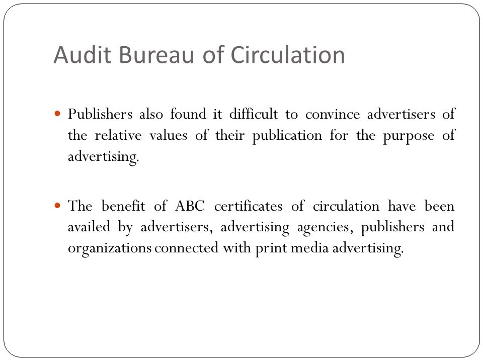 Audit Bureau of Circulation Publishers also found it difficult to convince advertisers of the relative values of their publication for the purpose of