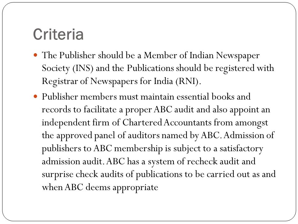 Criteria The Publisher should be a Member of Indian Newspaper Society (INS) and the Publications should be registered with Registrar of Newspapers for India (RNI).