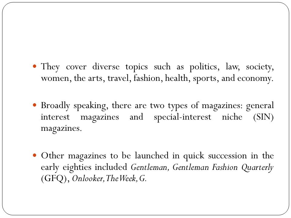 They cover diverse topics such as politics, law, society, women, the arts, travel, fashion, health, sports, and economy.