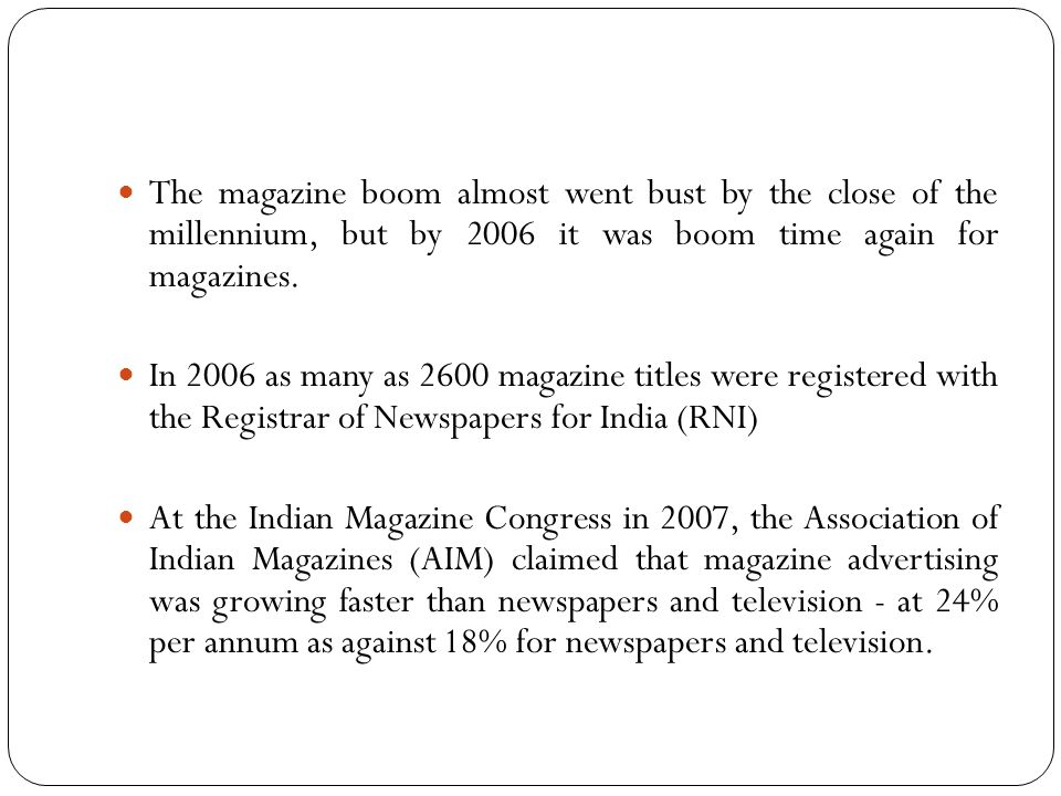 The magazine boom almost went bust by the close of the millennium, but by 2006 it was boom time again for magazines.