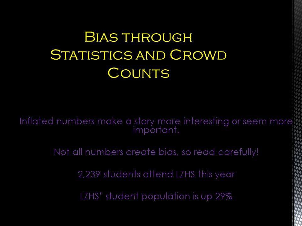 Inflated numbers make a story more interesting or seem more important. Not all numbers create bias, so read carefully! 2,239 students attend LZHS this