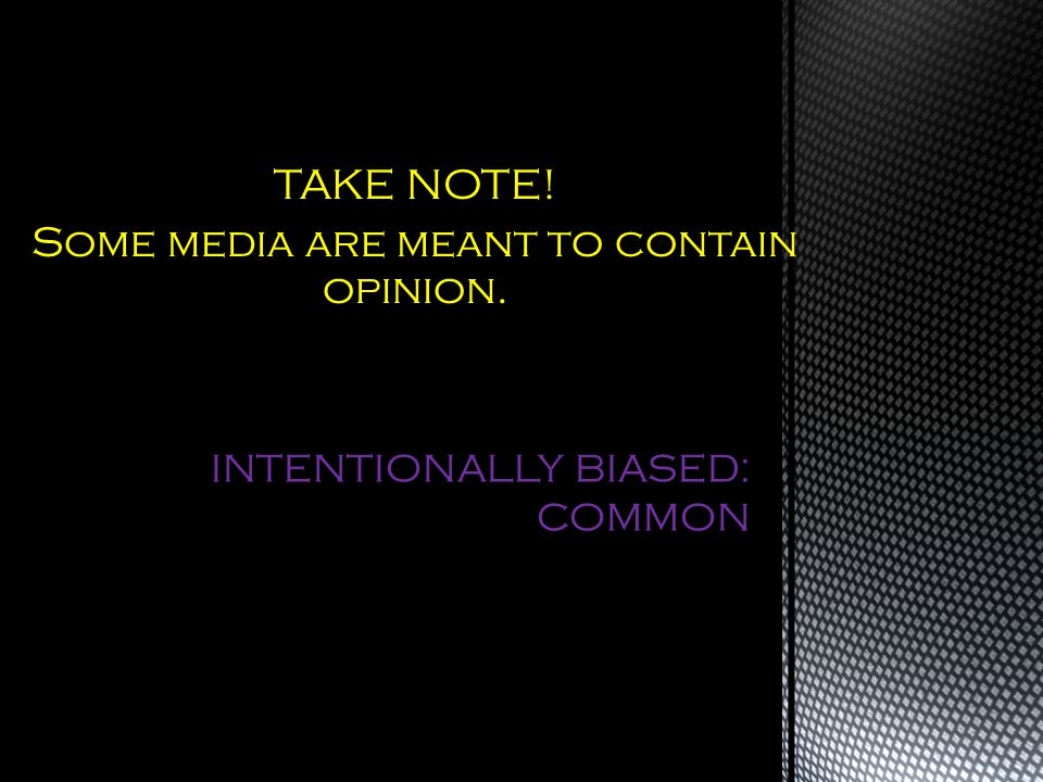 INTENTIONALLY BIASED: COMMON TAKE NOTE! Some media are meant to contain opinion.