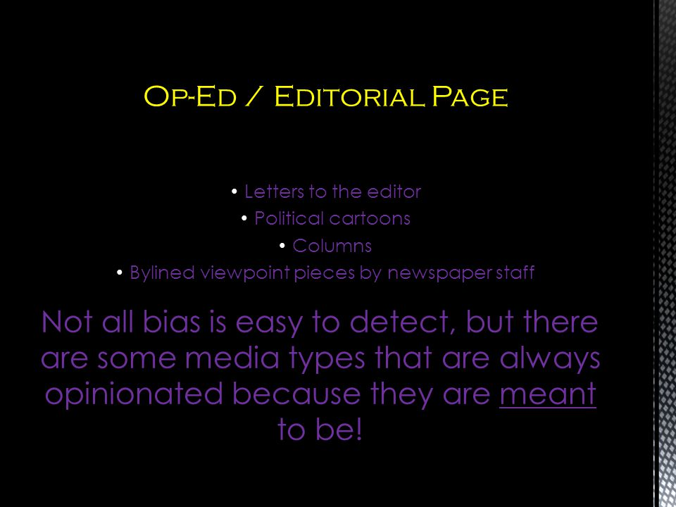 Not all bias is easy to detect, but there are some media types that are always opinionated because they are meant to be! Op-Ed / Editorial Page Letter