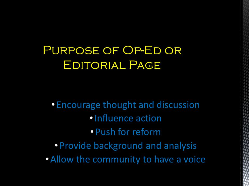 Encourage thought and discussion Influence action Push for reform Provide background and analysis Allow the community to have a voice Purpose of Op-Ed