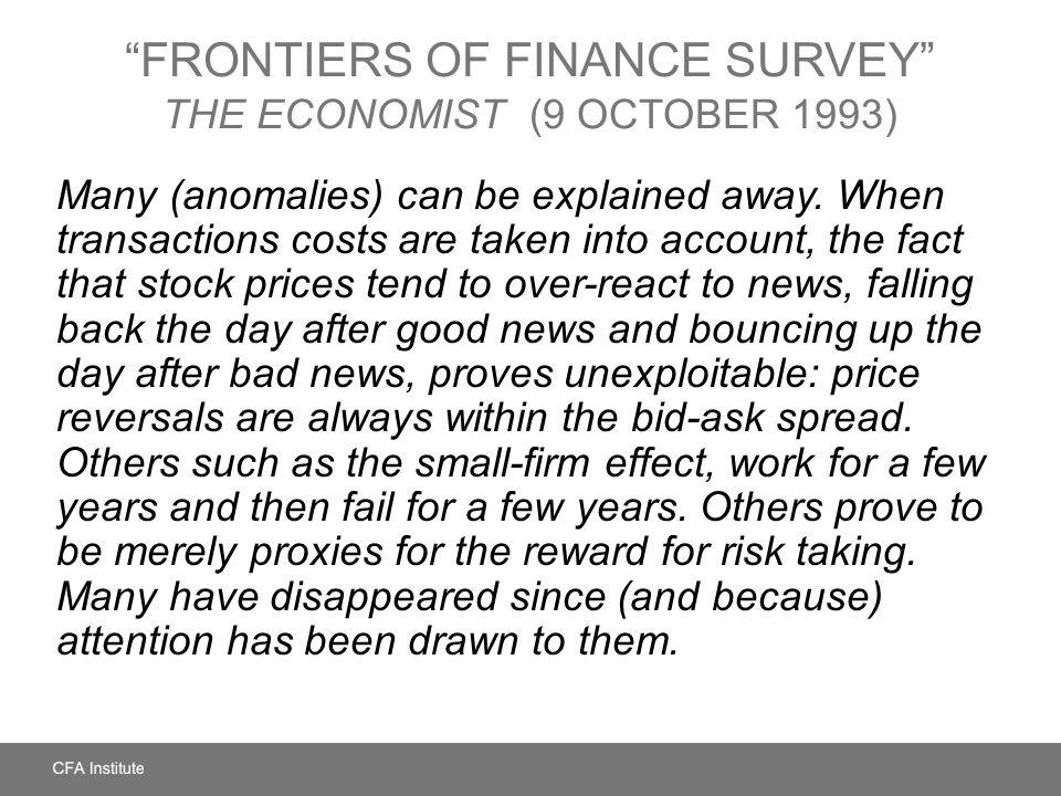 FRONTIERS OF FINANCE SURVEY THE ECONOMIST (9 OCTOBER 1993) Many (anomalies) can be explained away. When transactions costs are taken into account, the