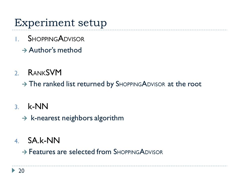 Experiment setup 20 1. S HOPPING A DVISOR Authors method 2. R ANK SVM The ranked list returned by S HOPPING A DVISOR at the root 3. k-NN k-nearest nei