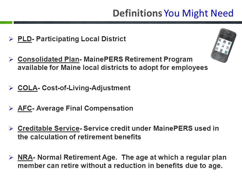 Definitions You Might Need PLD- Participating Local District Consolidated Plan- MainePERS Retirement Program available for Maine local districts to ad