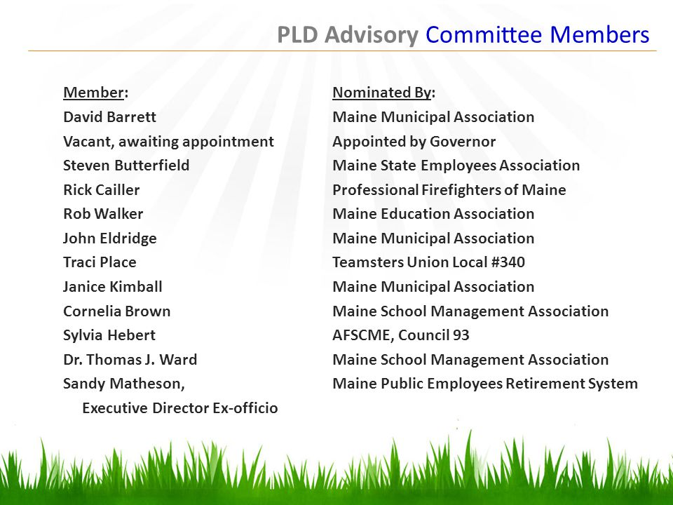 PLD Advisory Committee Members Member:Nominated By: David Barrett Maine Municipal Association Vacant, awaiting appointmentAppointed by Governor Steven