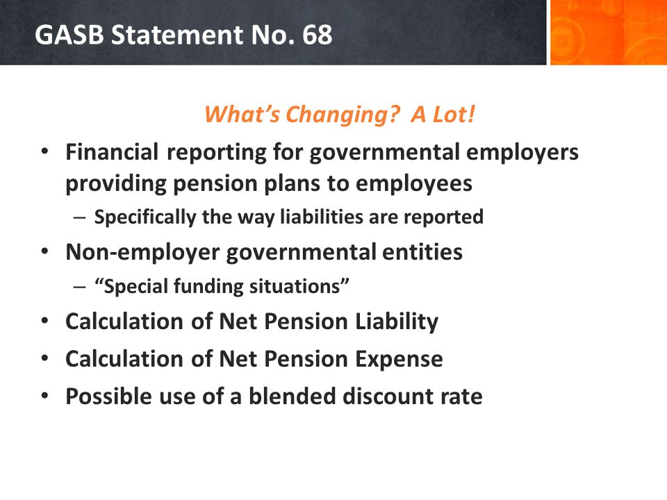 GASB Statement No. 68 Whats Changing. A Lot.