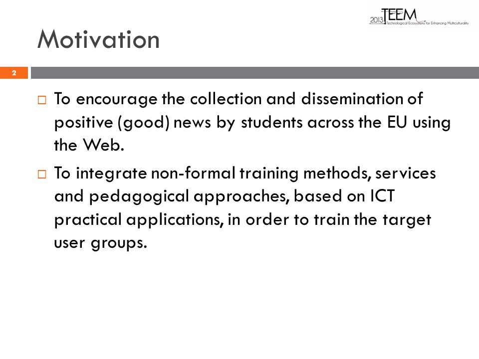 Motivation To encourage the collection and dissemination of positive (good) news by students across the EU using the Web.