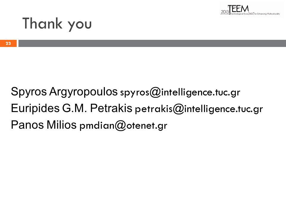 Thank you Spyros Argyropoulos spyros@intelligence.tuc.gr Euripides G.M.