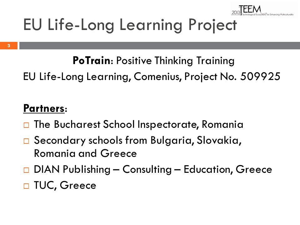 EU Life-Long Learning Project PoTrain: Positive Thinking Training EU Life-Long Learning, Comenius, Project No. 509925 Partners: The Bucharest School I