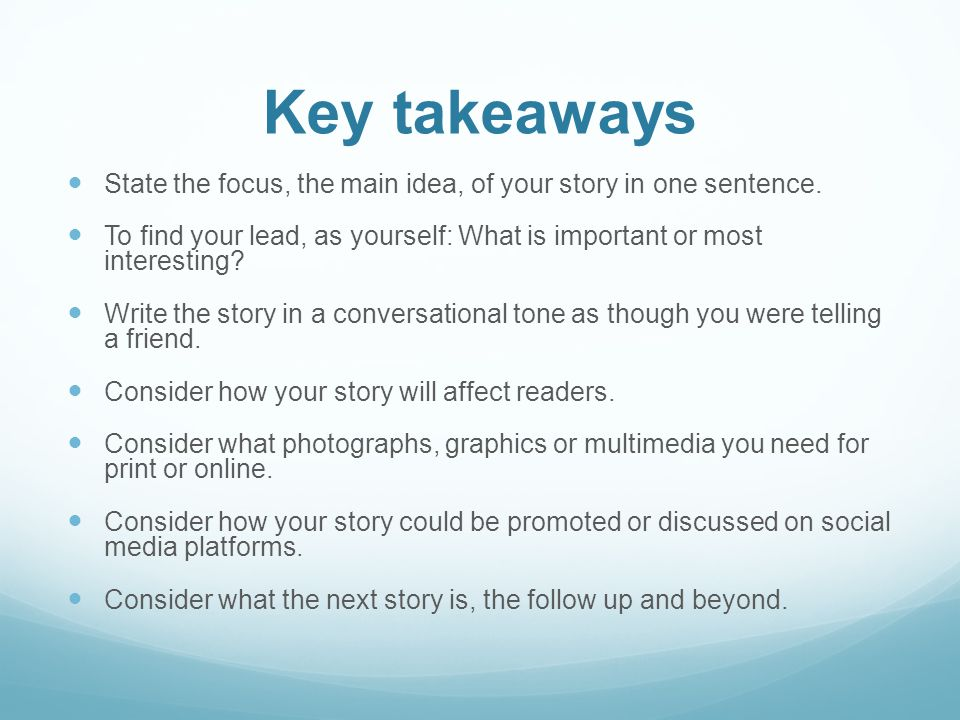 Key takeaways State the focus, the main idea, of your story in one sentence.