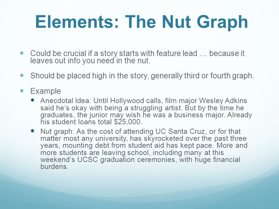 Elements: The Nut Graph Could be crucial if a story starts with feature lead … because it leaves out info you need in the nut.