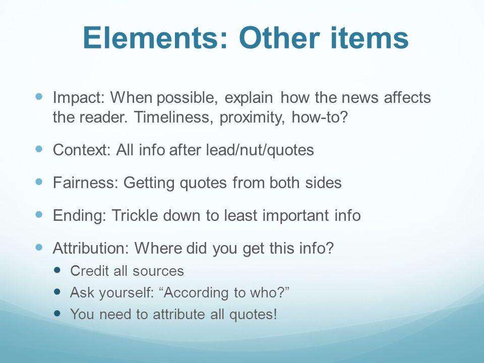 Elements: Other items Impact: When possible, explain how the news affects the reader.