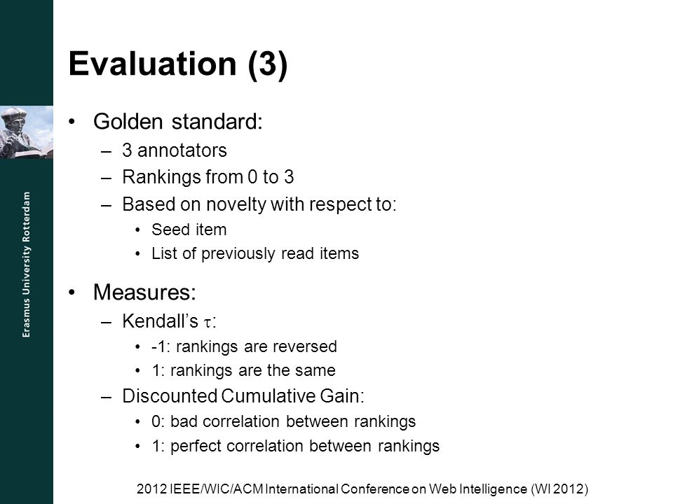 Evaluation (3) Golden standard: –3 annotators –Rankings from 0 to 3 –Based on novelty with respect to: Seed item List of previously read items Measure