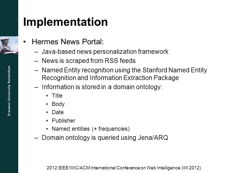 Implementation Hermes News Portal: –Java-based news personalization framework –News is scraped from RSS feeds –Named Entity recognition using the Stan