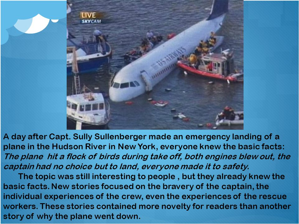 A day after Capt. Sully Sullenberger made an emergency landing of a plane in the Hudson River in New York, everyone knew the basic facts: The plane hi