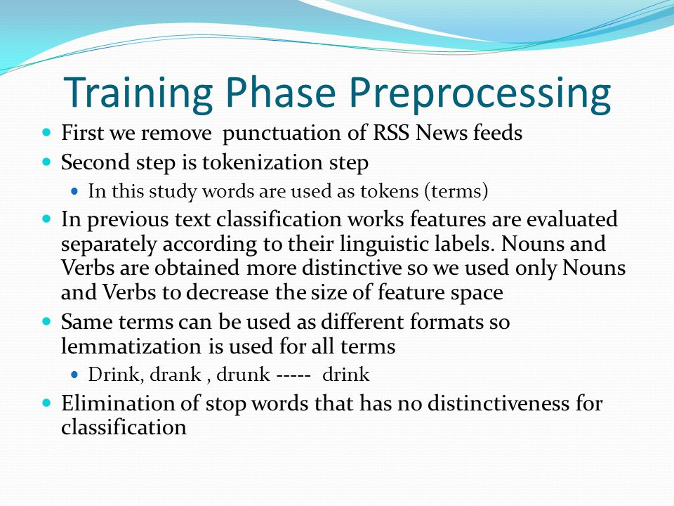Training Phase Preprocessing First we remove punctuation of RSS News feeds Second step is tokenization step In this study words are used as tokens (terms) In previous text classification works features are evaluated separately according to their linguistic labels.