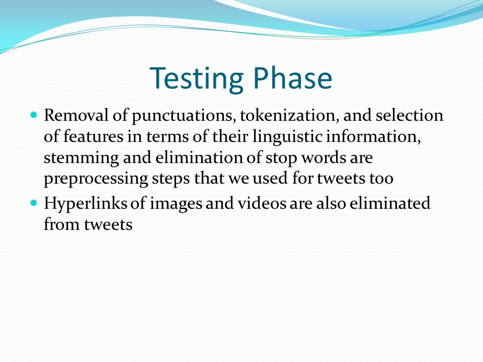 Removal of punctuations, tokenization, and selection of features in terms of their linguistic information, stemming and elimination of stop words are preprocessing steps that we used for tweets too Hyperlinks of images and videos are also eliminated from tweets